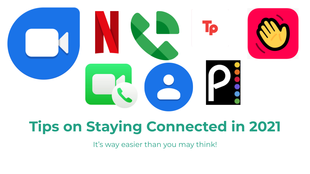 Tips on Staying Connected in 2021 It's way easier than you may think!