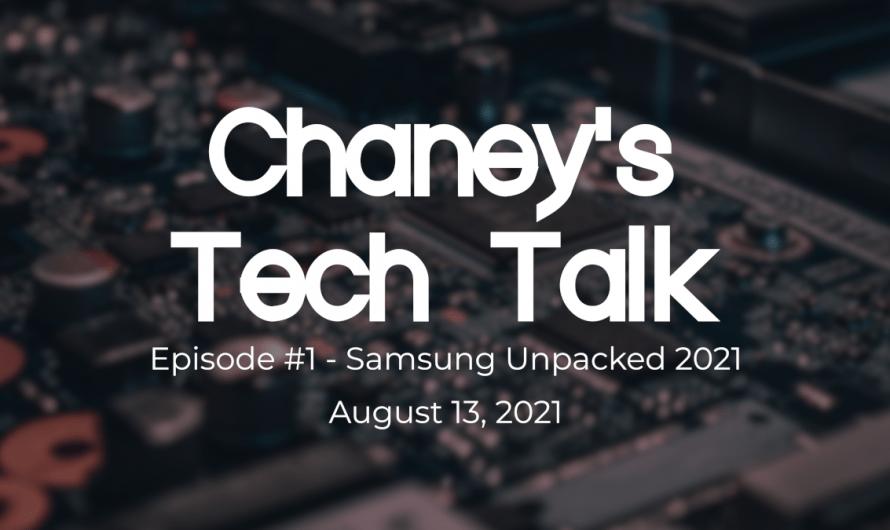 Episode #1 – Samsung Unpacked 2021 – Chaney's Tech Talk