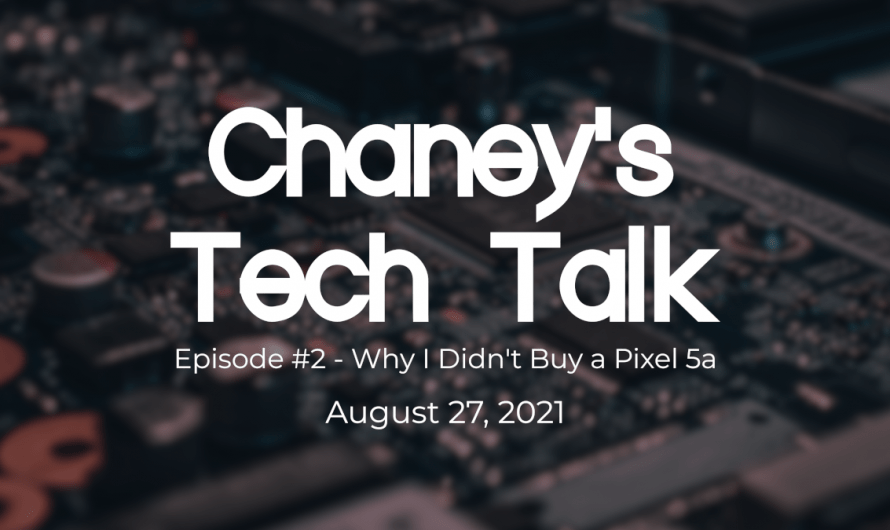 Episode #2 – Why I Didn't Buy a Pixel 5a – Chaney's Tech Talk